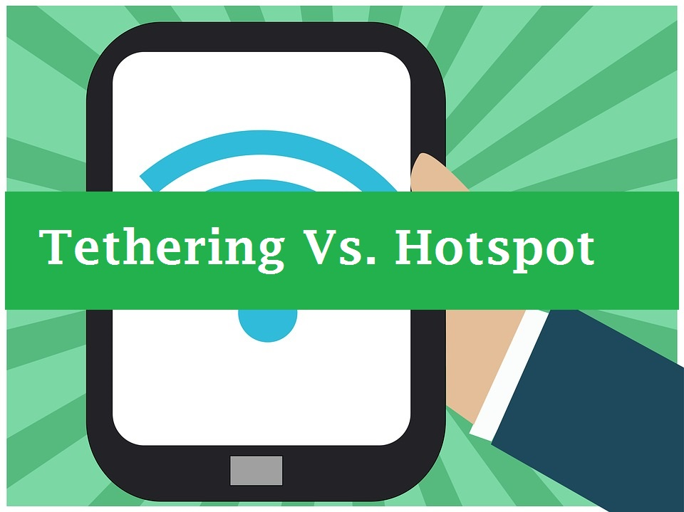 difference between tethering and hotspot, tethering vs hotspot
